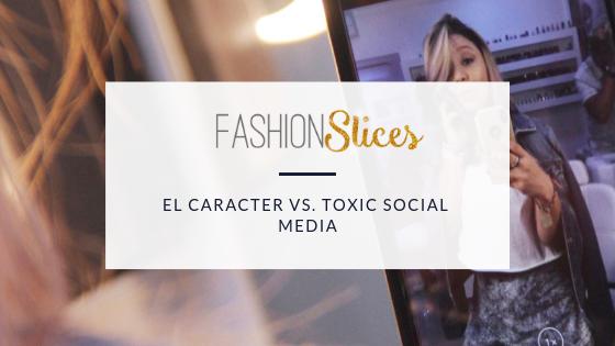 El Carácter vs. Toxic Social Media | FashionSlices